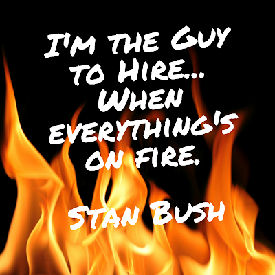 I'm The Guy To Hire When Everything's On Fire