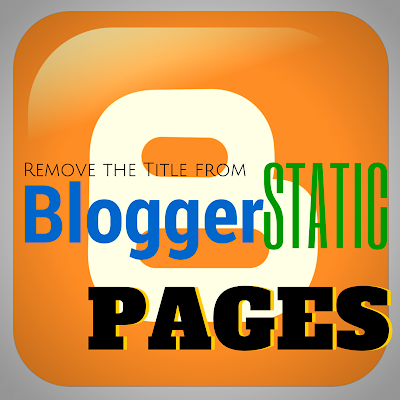 Remove Title From A Static Page In Blogger